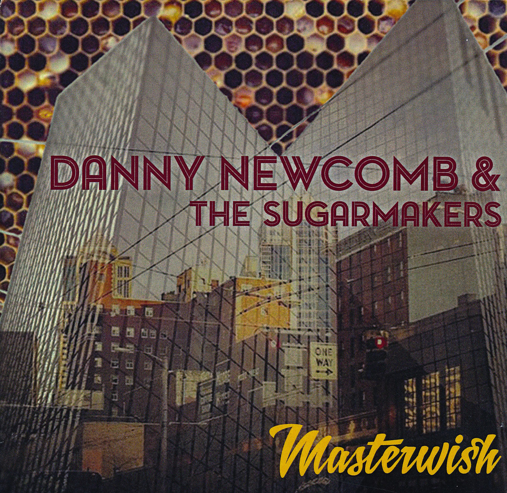 """Masterwish"" is the first record by Danny Newcomb & the Sugarmakers. ""The songwriting's killer, with hooks galore, great playing and heartfelt singing,"" says Kevin Cole of KEXP."