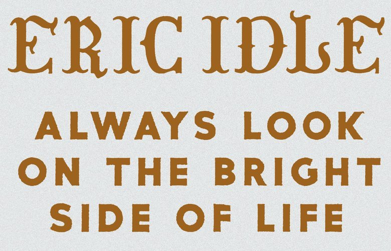 ?Always Look on the Bright Side of Life: A Sortabiography? by Eric Idle