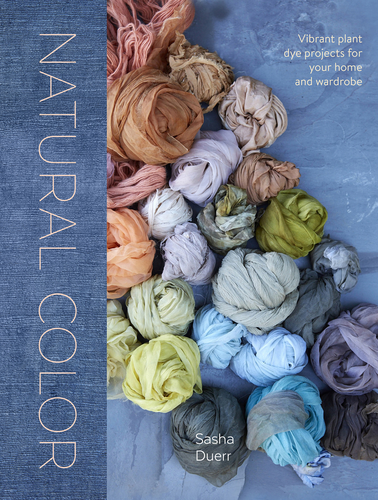 """""""Natural Color: Vibrant plant dye projects for your home and wardrobe"""" by Sasha Duerr. (Courtesy Watson-Guptill)"""