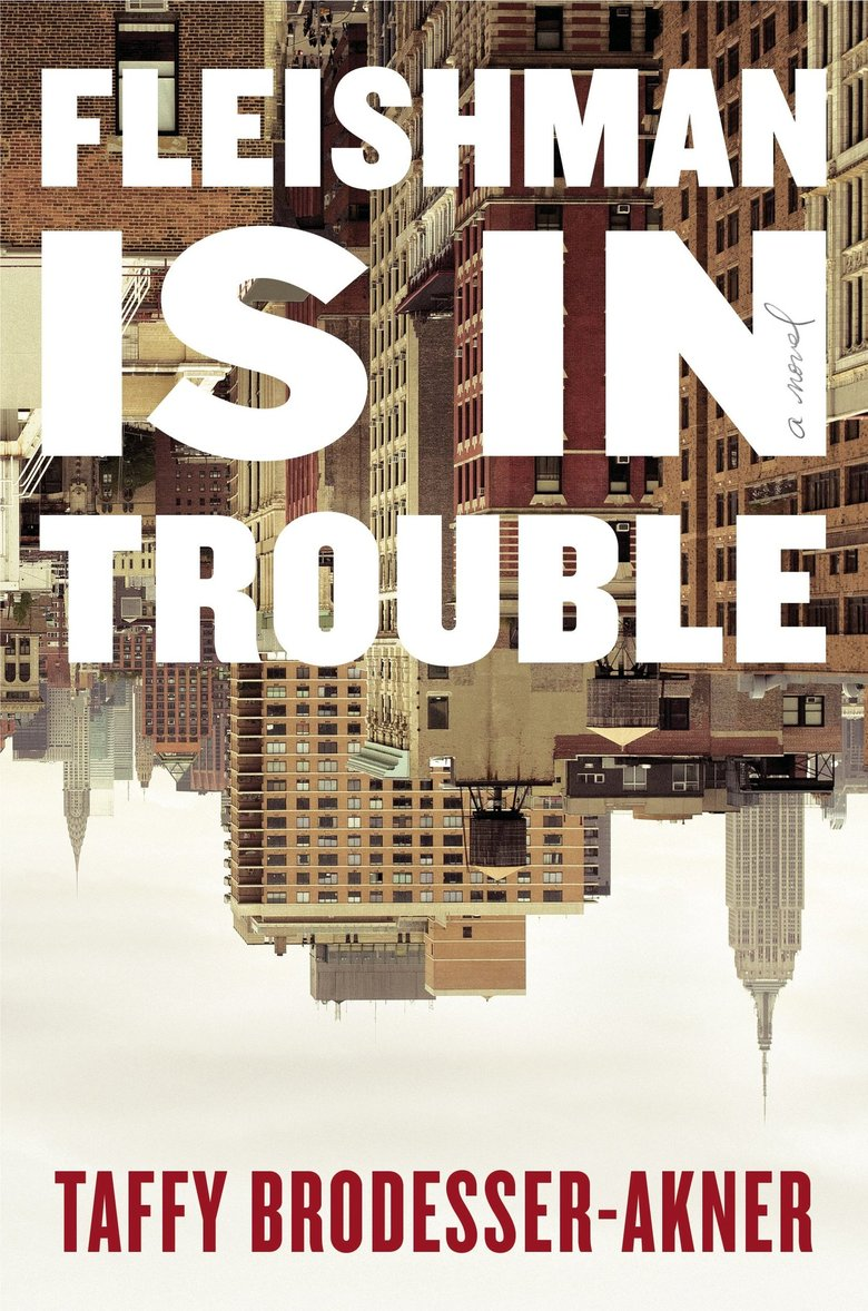 """Fleishman Is in Trouble"" by Taffy Brodesser-Akner  (Penguin Random House)"
