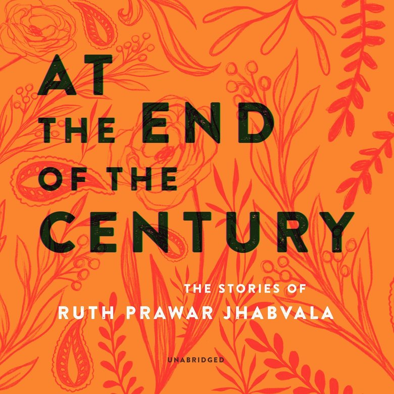 """At the End of the Century"" by Ruth Prawer Jhabvala. Multiple narrators. (Blackstone Audio)"