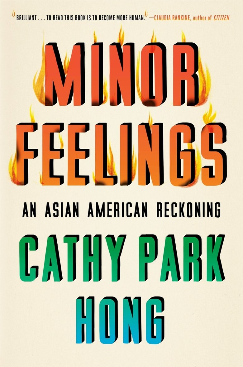 """Minor Feelings: An Asian American Reckoning"" by Cathy Park Hong (One World)"